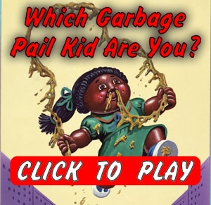 Play Which Garbage Pail Kid Are You?