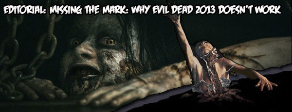 Editorial: Missing the Mark: Why Evil Dead 2013 Doesn't Work