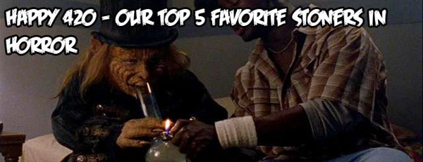 Happy 420 - Our Top 5 Favorite Stoners in Horror