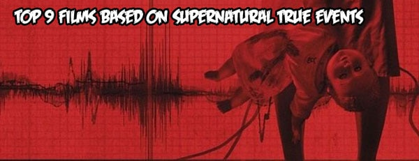 Top 9 Films Based On Supernatural True Events