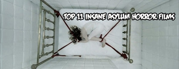 Check into the Sanitarium with Our Top 11 Insane Asylum Horror Films