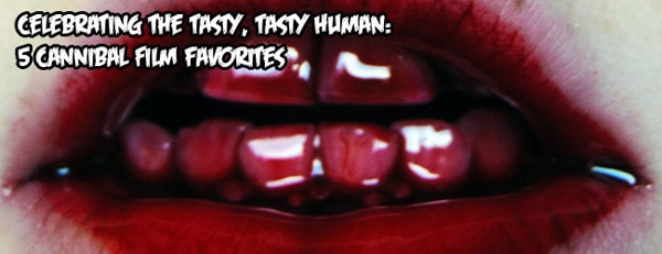 Celebrating the Tasty, Tasty Human: Five Cannibal Film Favorites