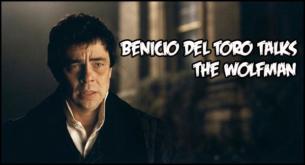 Benicio Del Toro Talks The Wolfman
