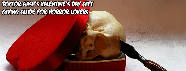 Doctor Gash's Valentine's Day Gift Giving Guide for Horror Lovers