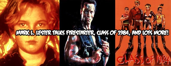Mark L. Lester Talks Firestarter, Class of 1984 and Lots More!