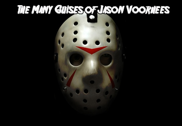 Happy Friday the 13th - The Many Guises of Jason Voorhees