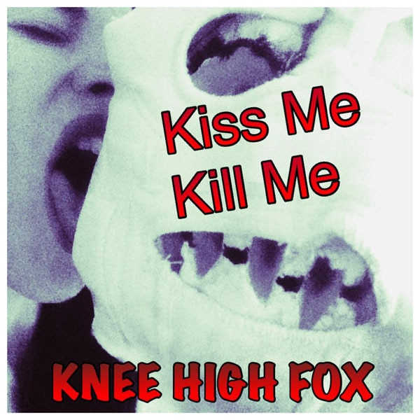 Knee High Fox - Kiss Me Kill Me