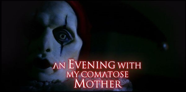 Spend An Evening with My Comatose Mother