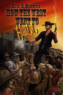 New Novella from Eric S. Brown - How the West Went to Hell
