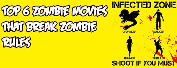 Top 6 Zombie Movies that Break Zombie Rules