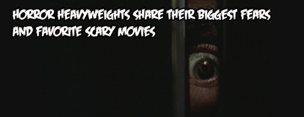 Halloweek: Horror Heavyweights Share Their Biggest Fears and Favorite Scary Movies!