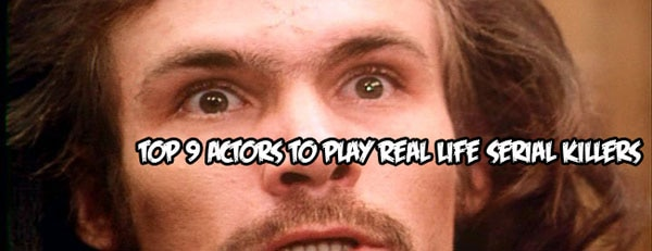 Top 9 Actors to Play Real Life Serial Killers