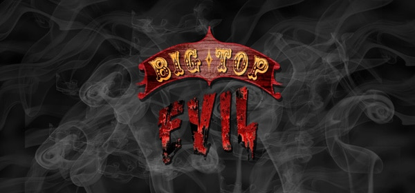 First Word on and Official Trailer for Big Top Evil