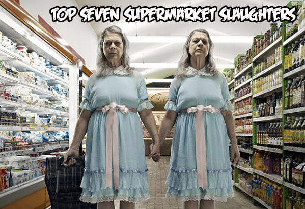 Top Seven Supermarket Slaughters