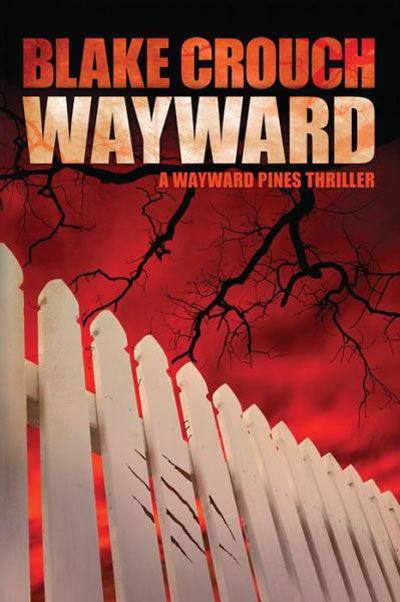Blake Crouch's New Novel Wayward Coming September 17th