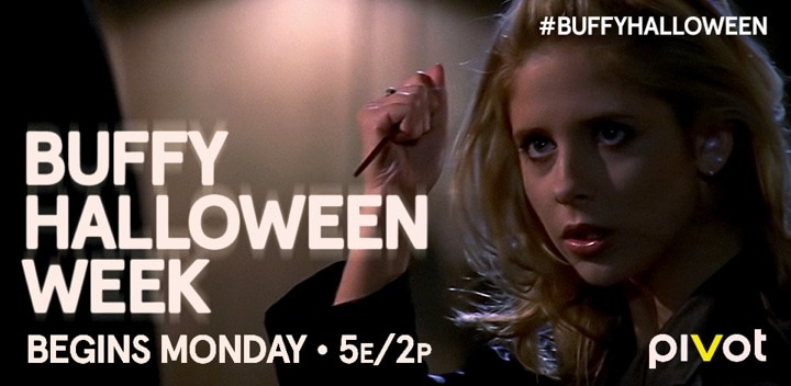 "PIVOT TO AIR ""A VERY BUFFY HALLOWEEN"" MARATHON STARTING 10/27"