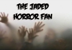 The Jaded Horror Fan