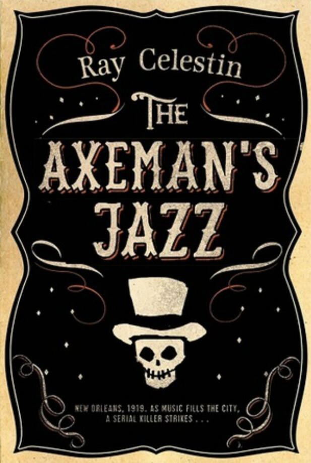 The Axemans jazz 1 - Macbeth Writer to Tell the True Story of the Axeman of New Orleans