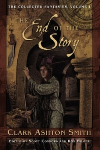 EndOfStory 201x300 - Collected Fantasies of Clark Ashton Smith, The - Volume 1: The End of the Story (Book)