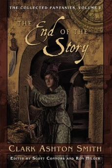EndOfStory - Collected Fantasies of Clark Ashton Smith, The - Volume 1: The End of the Story (Book)