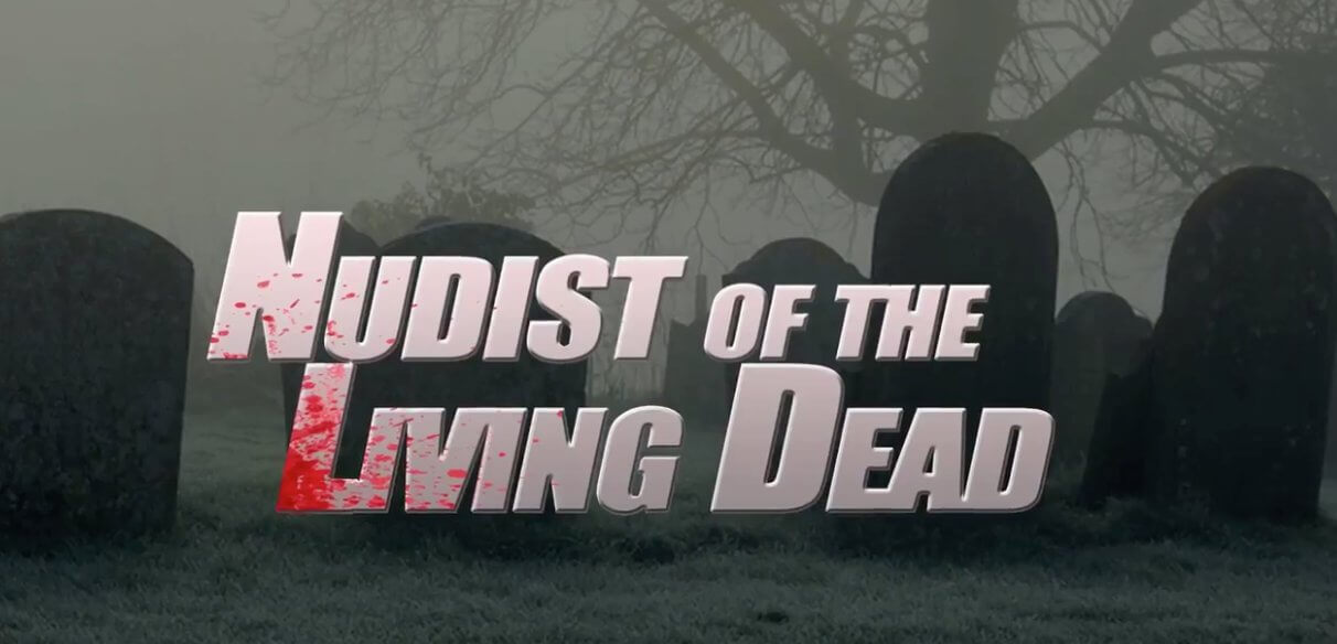 Nudist of the Living Dead 1 - Nudist of the Living Dead Brings Out the Zombie Naughtiness