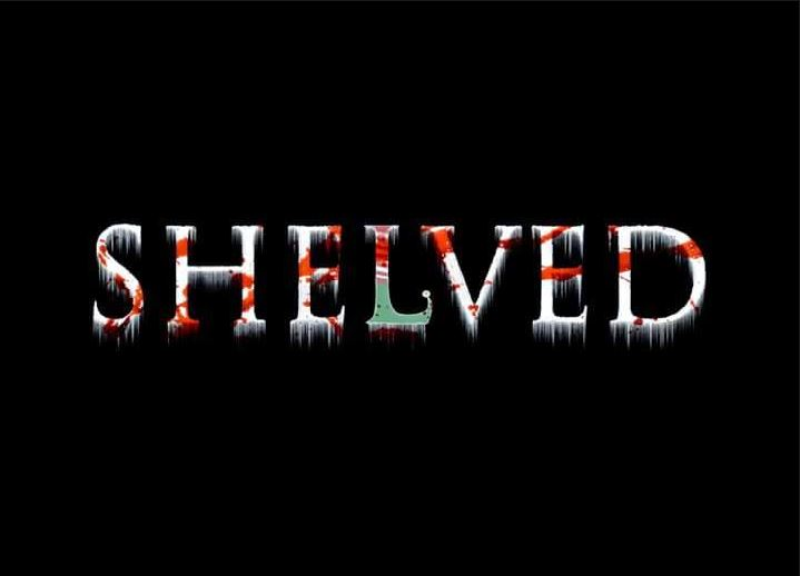Shelved - Shelved Currently Filming in Northwest Ohio