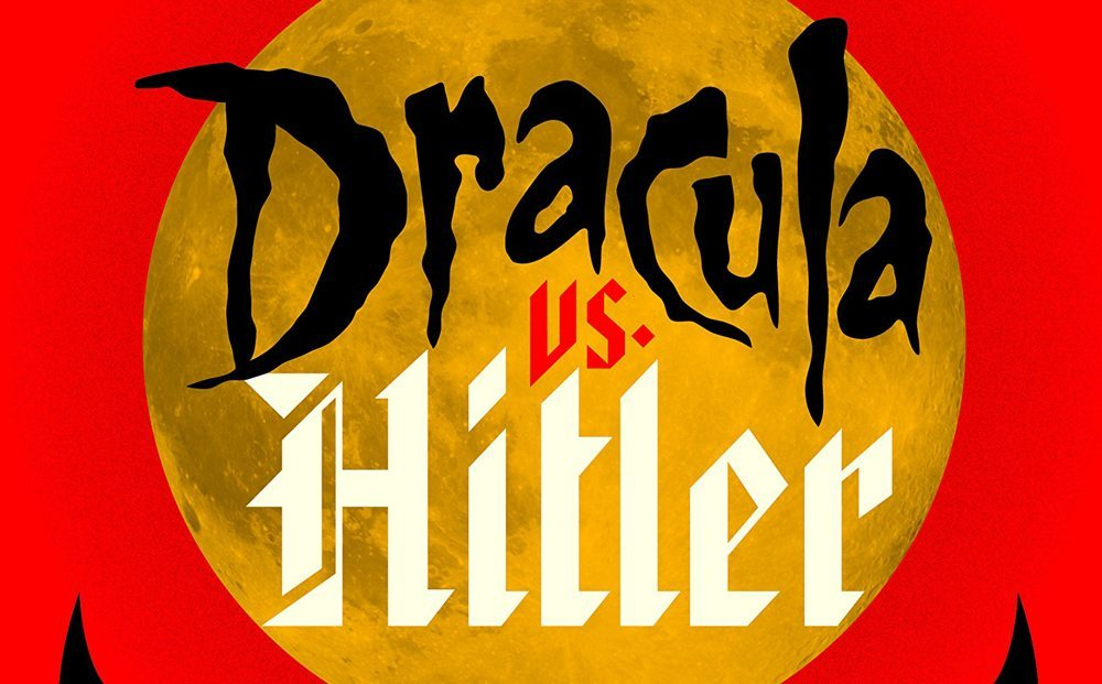 draculavshitlers - It's Dracula vs. Hitler in New Book Coming in October