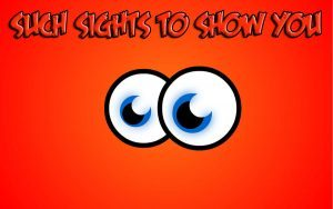 such sights 300x188 - Such Sights to Show You – 05/24/17