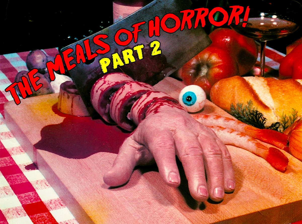 The Meals of Horror: Part 2!