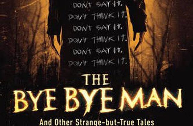 bye bye man and other strange but true tales the book dread