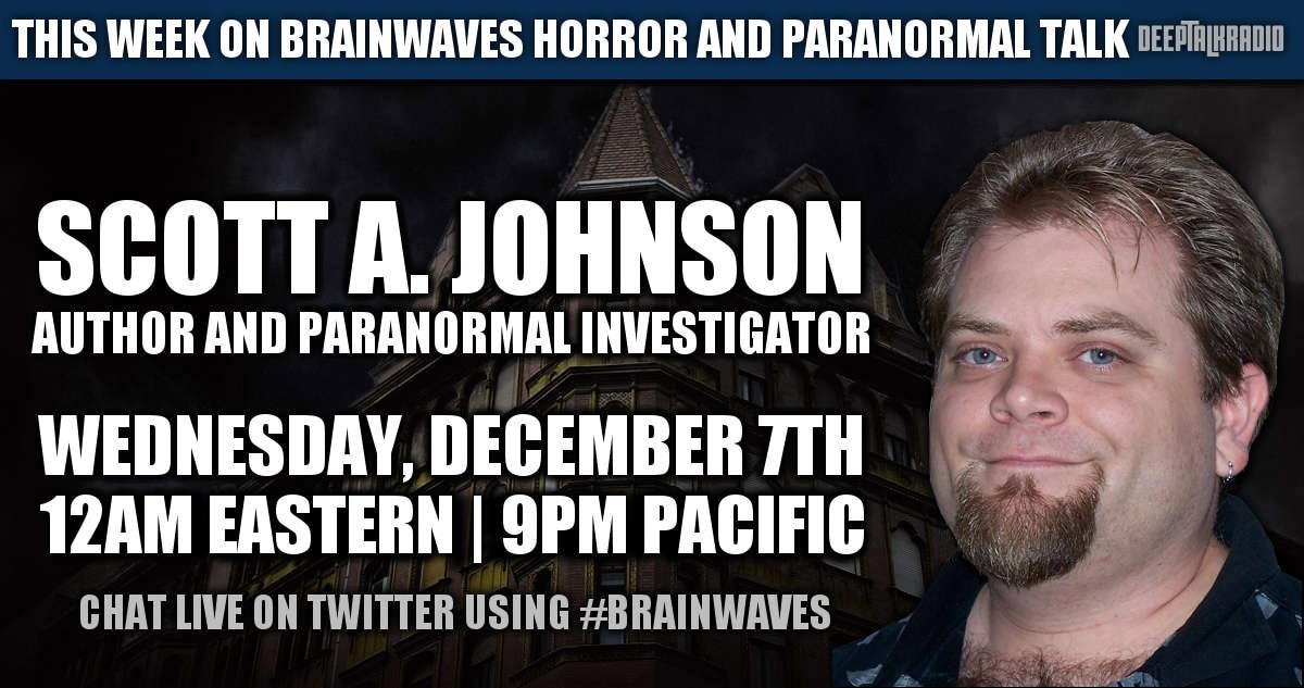 scott johnson brainwaves - Dig it! #Brainwaves Episode 25 – Guest Announcement – Writer and Paranormal Investigator Scott A. Johnson - PLUS The Squatty Potty Challenge!