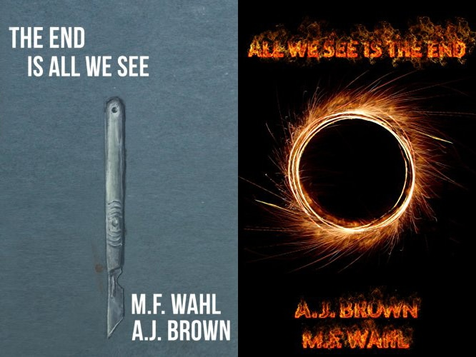 theendisall allweseeis - M.F. Wahl and A.J. Brown Release Joint Novelette with Two Formats and Titles to Choose From