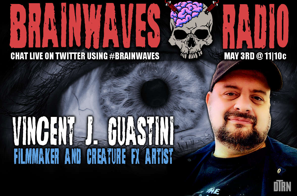 vincent guastini brainwaves - TONIGHT! #Brainwaves Episode 43: Filmmaker and Creature FX Artist Vincent J. Guastini