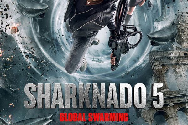 Sharknado5 s - Great Whites and Rednecks: Your Complete Guide to the Preposterous New Syfy Flicks of Sharknado Week 2017