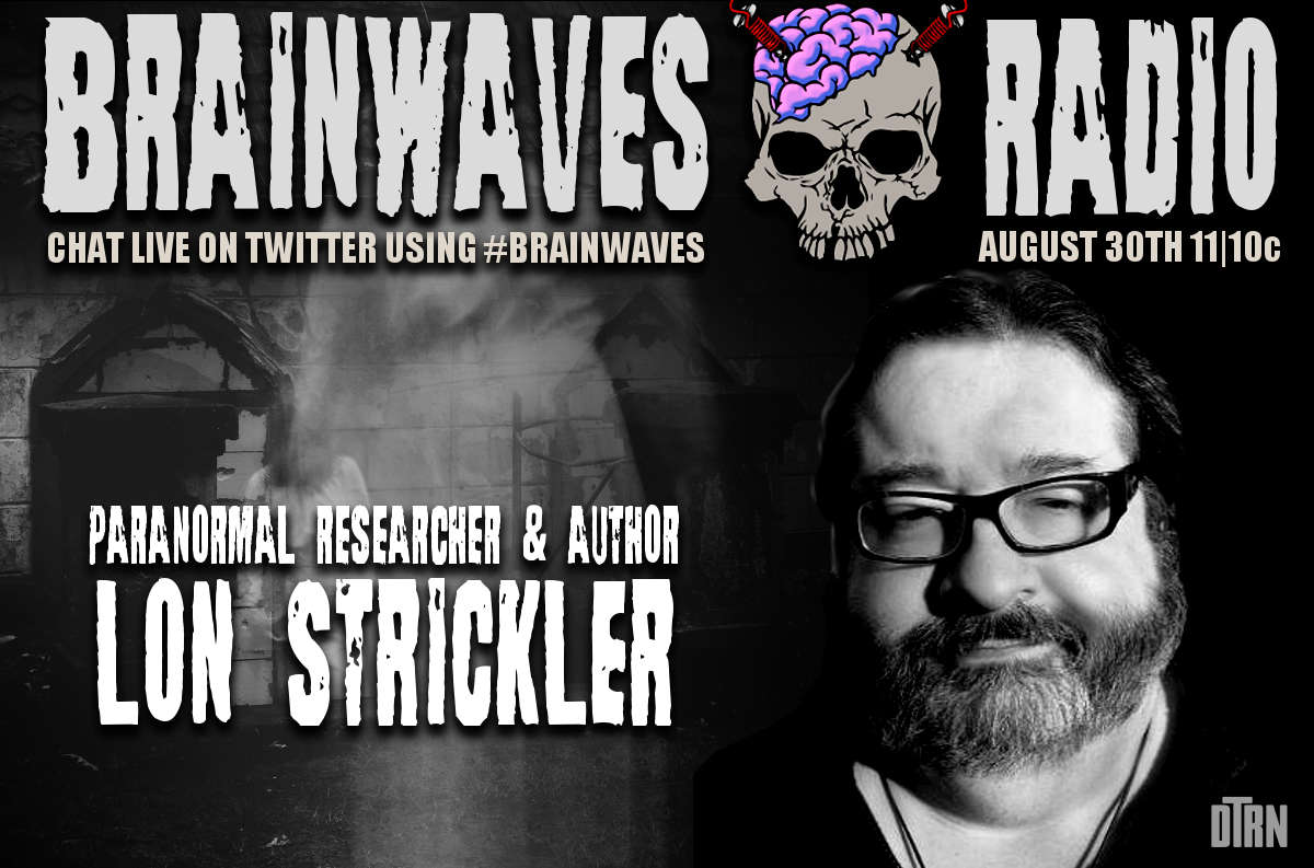 brainwaves lon strickler - #Brainwaves Episode 57: Paranormal Author and Researcher Lon Strickler LISTEN NOW!