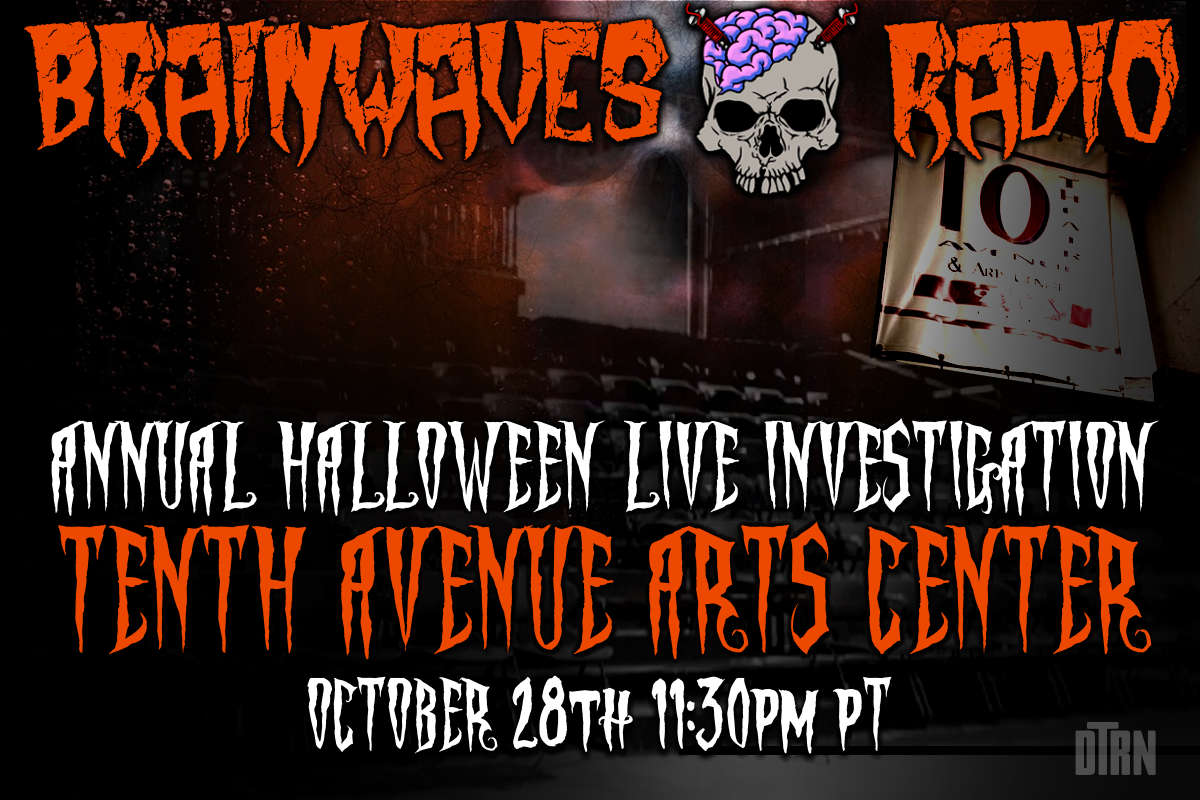 brainwaves live - TONIGHT! #Brainwaves Episode 65 - 2nd Annual LIVE Halloween Investigation: Terror at the 10th Avenue Arts Center