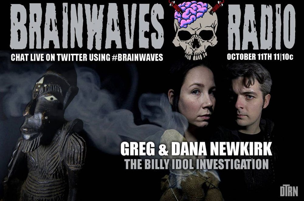 brainwaves newkirk october - #Brainwaves Episode 63: Paranormal Investigators Greg and Dana Newkirk: The Billy Idol Investigation! LISTEN NOW!