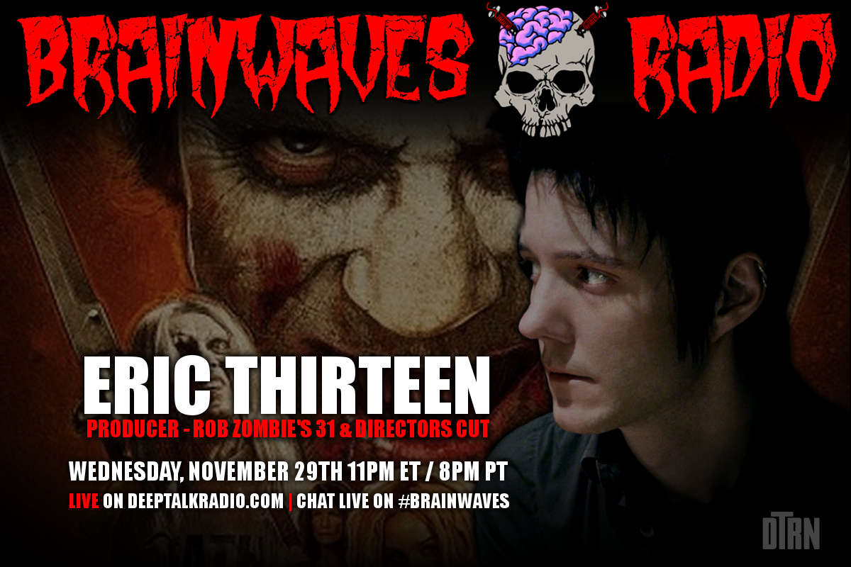 eric thirteen brainwaves - #Brainwaves Episode 68 Guest Announcement: Producer Eric Thirteen: Rob Zombie's 31 and Adam Rifkin's Director's Cut
