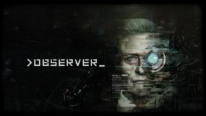 Observer 300x169 - Ted Hentschke's Best Horror Games of 2017