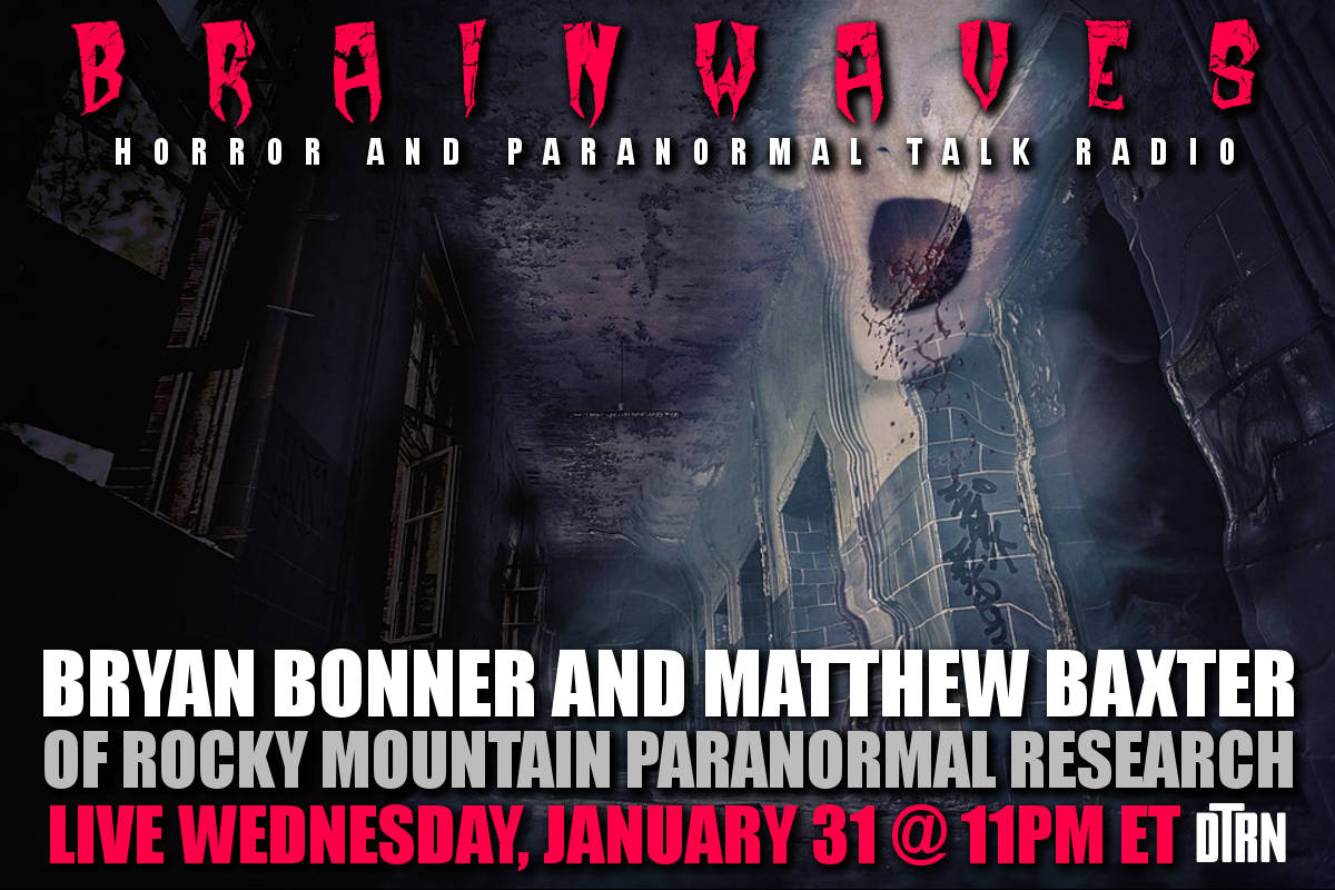 Rocky Mountain Paranormal - #Brainwaves Episode 75: Bryan Bonner and Matthew Baxter of Rocky Mountain Paranormal LISTEN NOW!