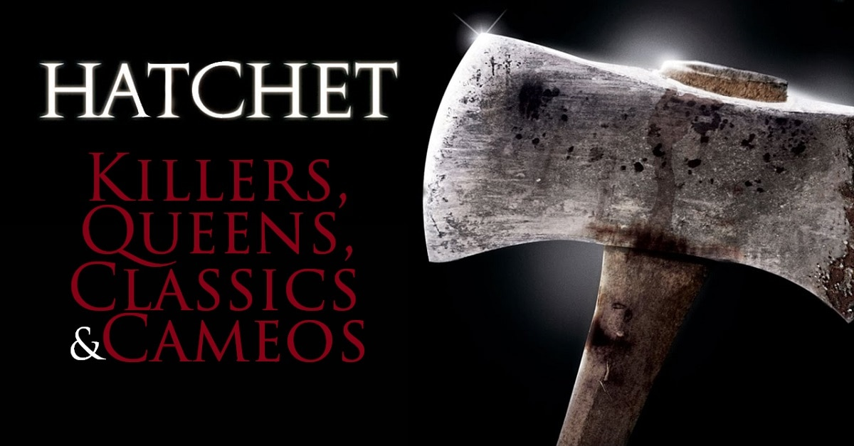 HatchetKillerQueens - Killers, Queens, Classics, and Cameos: Adam Green's Hatchet Series