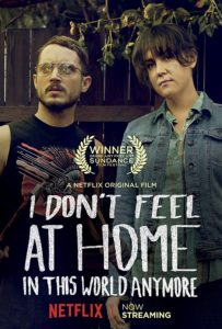 I Dont Feel at Home in This World Anymore Poster 203x300 - 10 Recent Almost Horror Movies for Genre Fans
