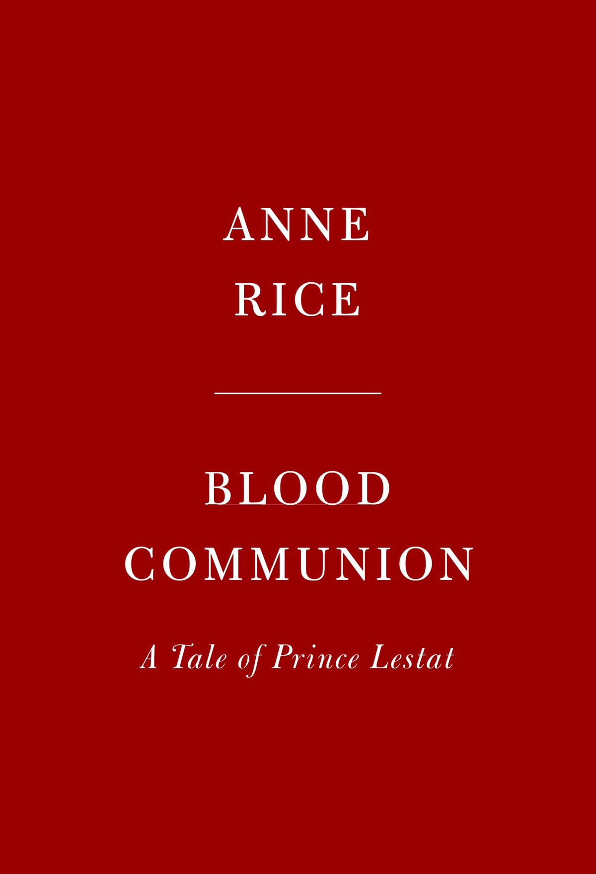 blood communion - Anne Rice Announces New Lestat Novel Blood Communion; TWO More Books on the Way!