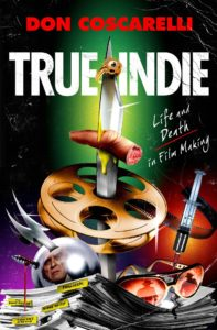 Don Coscarelli True Indie Life and Death in Film Making 197x300 - Must-Own: Don Coscarelli's Memoir True Indie: Life and Death in Film Making