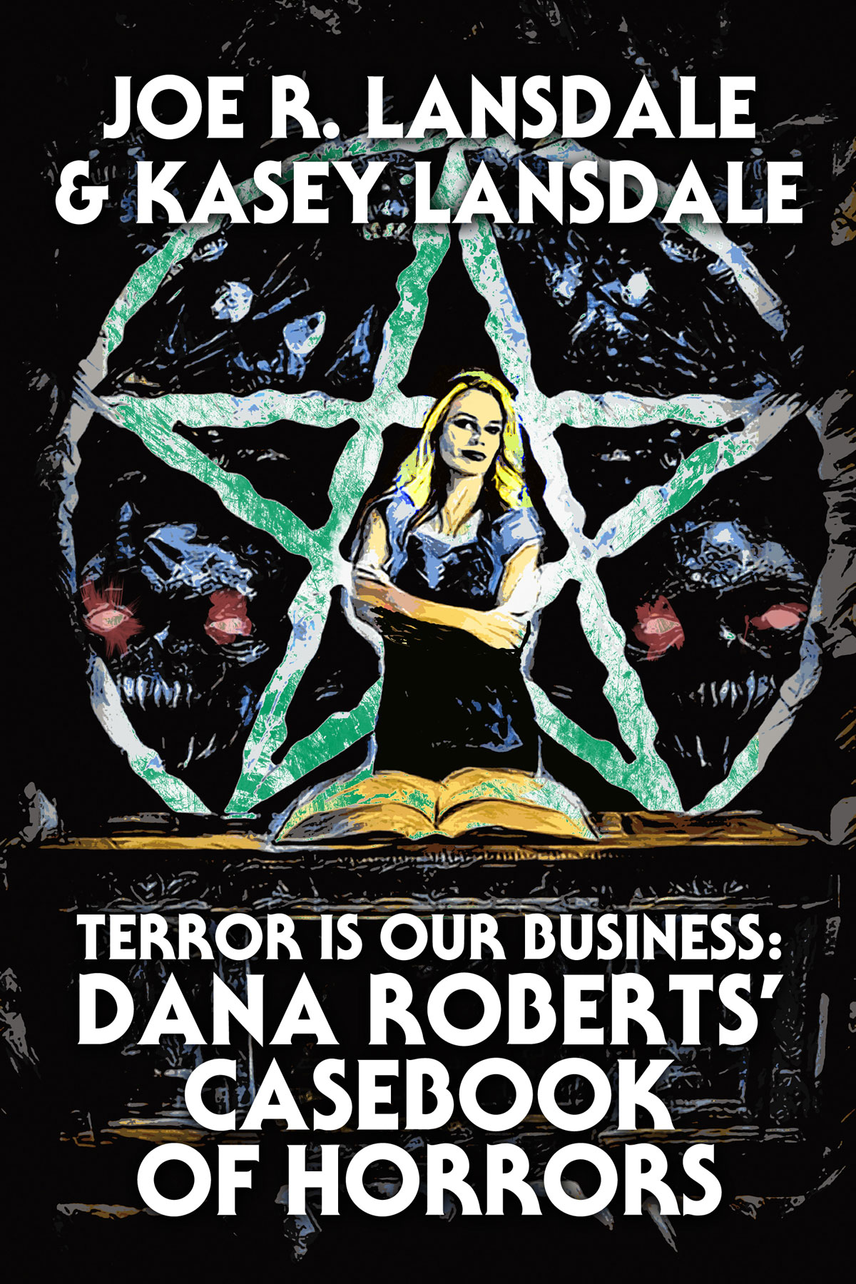 terror is our business - Exclusive Cover Reveal - Joe and Kasey Lansdale's Terror Is Our Business: Dana Roberts' Casebook of Horrors