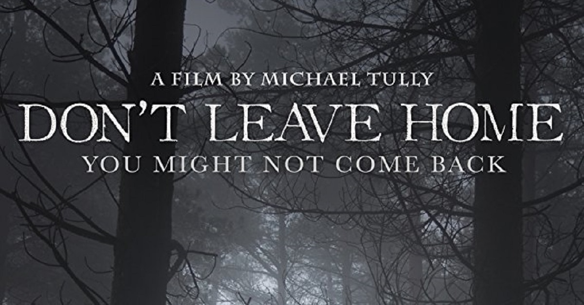 Dont Leave Home - Psycho-Religious Flick Don't Leave Home Acquired By Good Deed Entertainment
