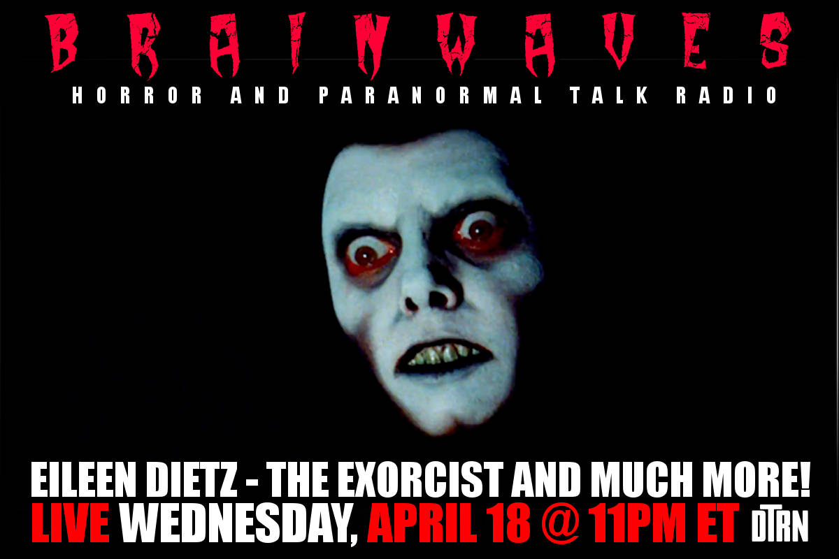 brainwaves eileen dietz - #Brainwaves Episode 85: Eileen Dietz - The Exorcist and More! LISTEN NOW!