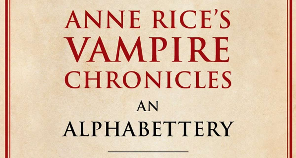 TVD alphabettery 2 - AN ALPHABETTERY for Anne Rice's Vampire Chronicles Heading Our Way in October