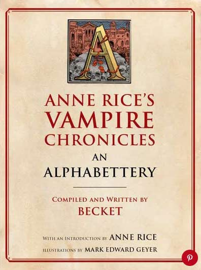 TVD an alphabettery - AN ALPHABETTERY for Anne Rice's Vampire Chronicles Heading Our Way in October
