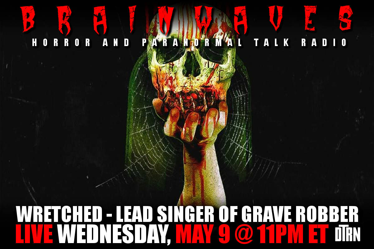 brainwaves wretched grave robber - #Brainwaves Episode 88: Wretched, Lead Zombie of Grave Robber - LISTEN NOW!